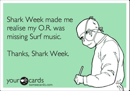 Shark Week made me realise my O.R. was missing Surf music.  Thanks, Shark Week.