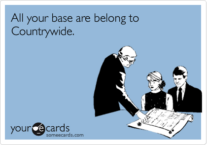 All your base are belong to Countrywide.