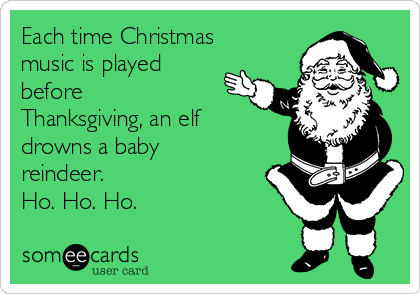 Each time Christmas music is played before Thanksgiving, an
