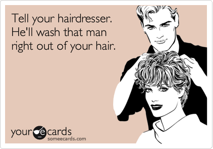 Tell your hairdresser. 