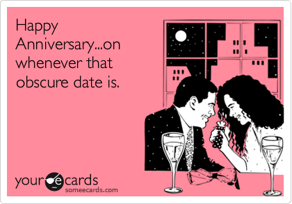 HappyAnniversary...onwhenever thatobscure date is.