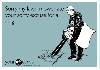 Sorry my lawn mower ate