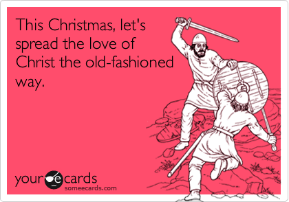 This Christmas, let's spread the love of Christ the old-fashioned way.