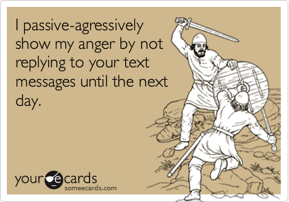 I passive-agressively