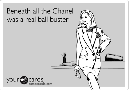 Beneath all the Chanelwas a real ball buster