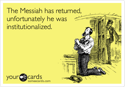 The Messiah has returned, unfortunately he was 