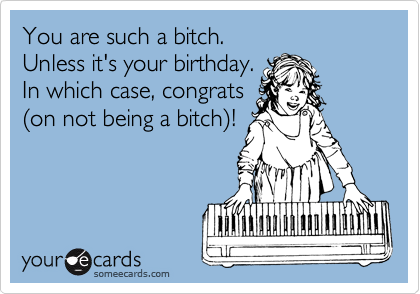 You are such a bitch.