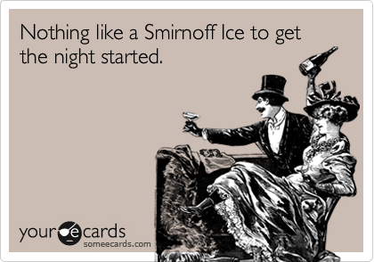 Nothing like a Smirnoff Ice to get the night started.