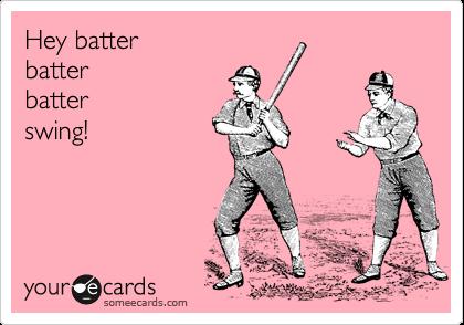 Hey batterbatterbatterswing!