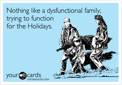 Nothing Like A Dysfunctional Family, Trying To Function For The ...