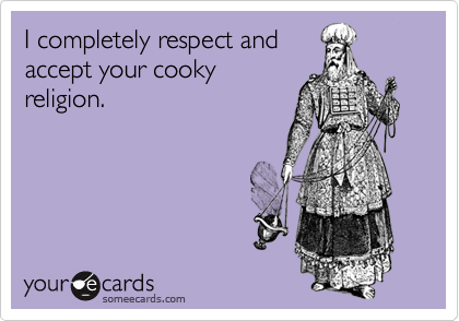 I completely respect andaccept your cookyreligion.