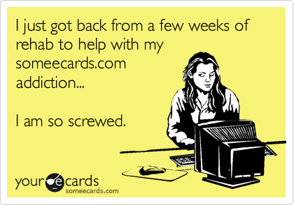 I just got back from a few weeks of rehab to help with my