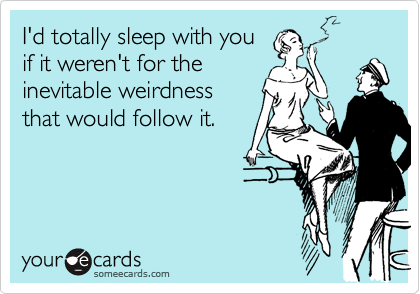 I'd totally sleep with you
