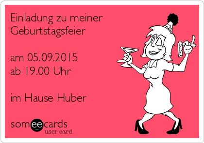 search results for 'huber' ecards from free and funny cards and, Einladung