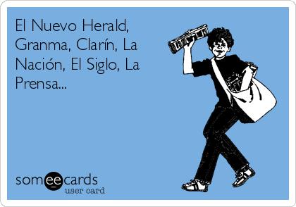 El Nuevo Herald, Granma, Clarín, La Nación, El Siglo, La Prensa...