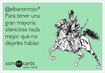@elbaronrojo* Para tener una gran mayoría silenciosa nada mejor que no dejarles hablar.