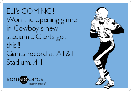 ELI's COMING!!!! Won the opening game in Cowboy's new stadium.....Giants got this!!!! Giants record at AT&T  Stadium...4-1