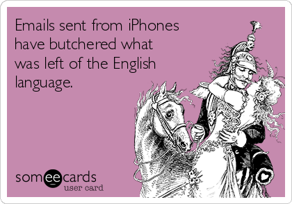 Emails sent from iPhones have butchered what was left of the English language.