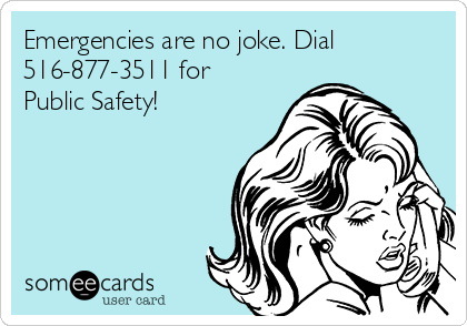 Emergencies are no joke. Dial 516-877-3511 for Public Safety!