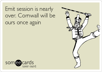 Emit session is nearly over. Cornwall will be ours once again