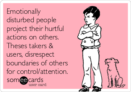 Emotionally Disturbed People Project Their Hurtful Actions On Others Theses Takers Users