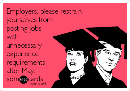 Employers, please restrain yourselves from posting jobs with unnecessary experience requirements after May.