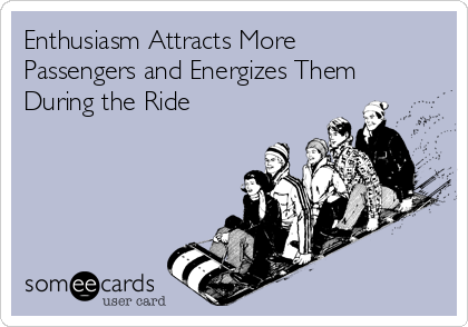 Enthusiasm Attracts More Passengers and Energizes Them During the Ride