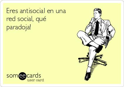 Eres antisocial en una red social, qué paradoja!