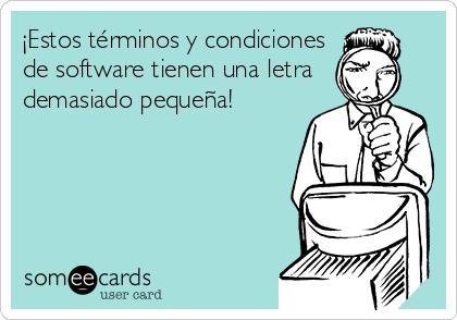 ¡Estos términos y condiciones de software tienen una letra demasiado pequeña!