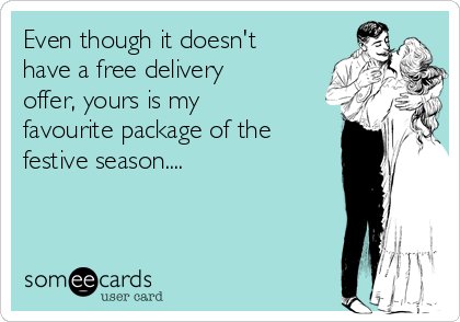 Even though it doesn't have a free delivery offer, yours is my favourite package of the festive season....