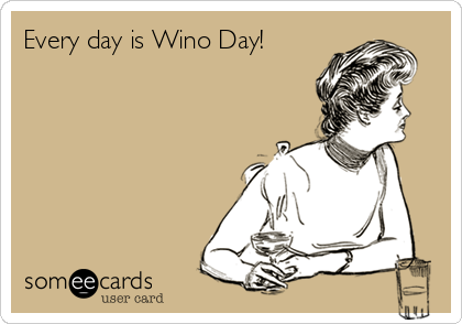 Every day is Wino Day!