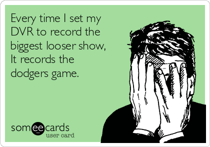 Every time I set my DVR to record the biggest looser show, It records the dodgers game.