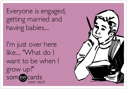 everyone is getting married and having babies