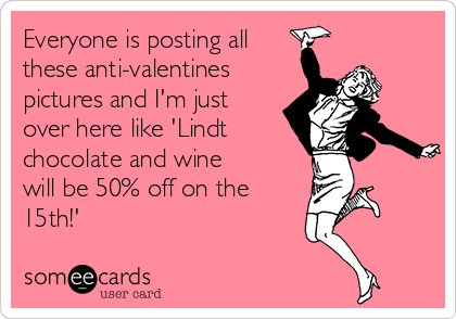 Everyone is posting all these anti-valentines pictures and I\'m ...