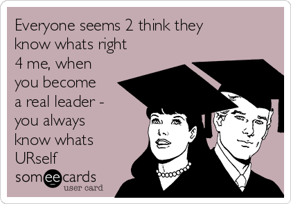Everyone seems 2 think they know whats right 4 me, when you become a real leader - you always know whats URself