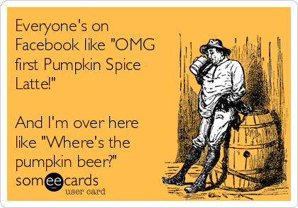 Image result for pumpkin beer is good meme