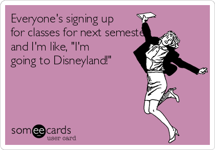 "Everyone's signing up for classes for next semester, and I'm like, ""I'm going to Disneyland!"""