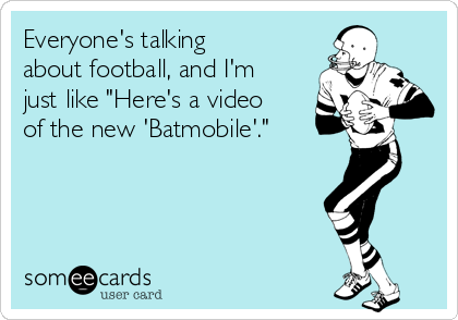 """Everyone's talking about football, and I'm just like """"Here's a video of the new 'Batmobile'."""""""