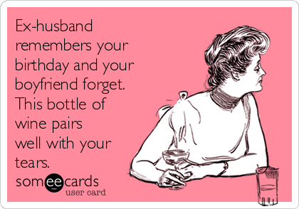 Ex Husband Remembers Your Birthday And Boyfriend Forget This Bottle Of Wine Pairs