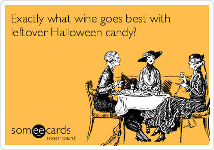 Exactly what wine goes best with leftover Halloween candy?