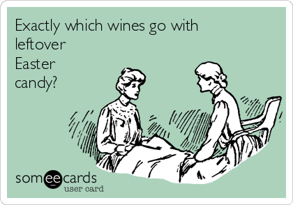 Exactly which wines go with leftover Easter candy?