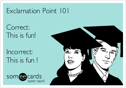 Exclamation Point 101   Correct: This is fun!  Incorrect: This is fun !
