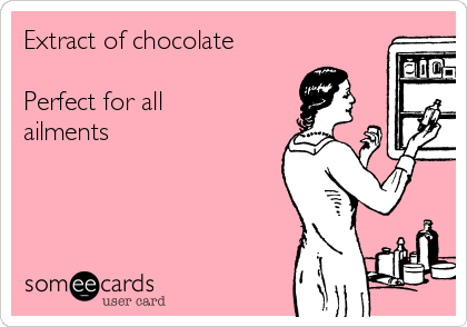 Extract of chocolate   Perfect for all ailments