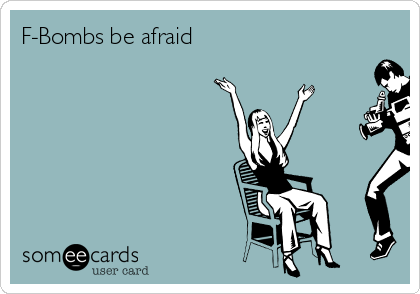 F-Bombs be afraid