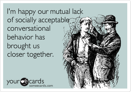 I'm happy our mutual lack