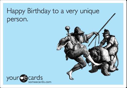 Happy Birthday to a very unique person.