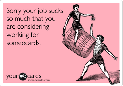 Sorry your job sucks