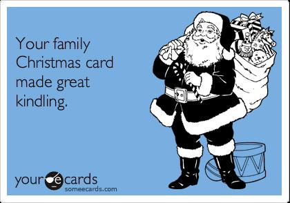 Your familyChristmas cardmade greatkindling.