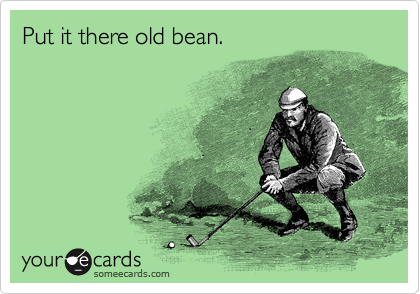 Put it there old bean.