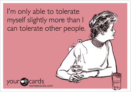 I'm only able to tolerate